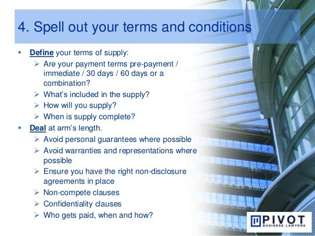 4. Spell out your terms and conditions  Define your terms of supply:  Are your payment terms pre-payment / immediate / 3...