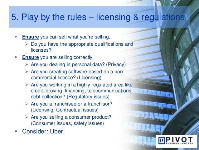 5. Play by the rules – licensing & regulations  Ensure you can sell what you're selling.  Do you have the appropriate qu...