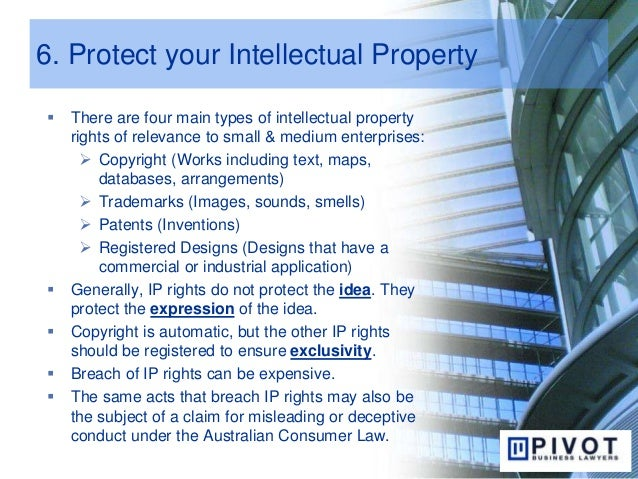 6. Protect your Intellectual Property  There are four main types of intellectual property rights of relevance to small & ...