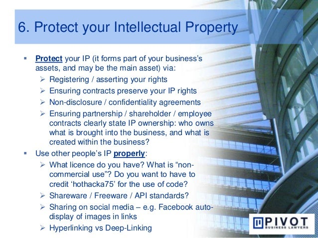 6. Protect your Intellectual Property  Protect your IP (it forms part of your business's assets, and may be the main asse...