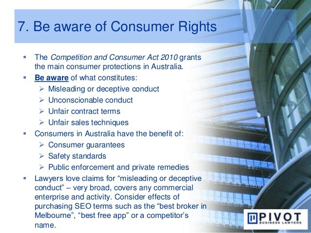 7. Be aware of Consumer Rights  The Competition and Consumer Act 2010 grants the main consumer protections in Australia. ...