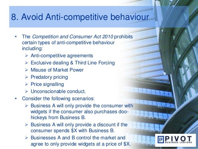 8. Avoid Anti-competitive behaviour  The Competition and Consumer Act 2010 prohibits certain types of anti-competitive be...
