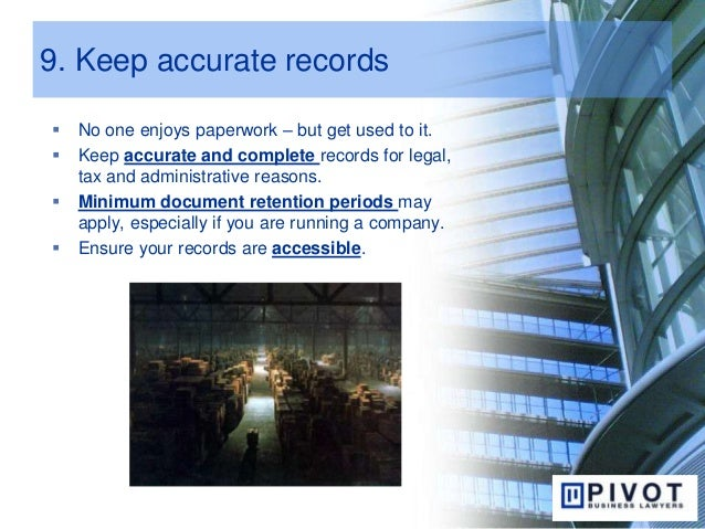 9. Keep accurate records  No one enjoys paperwork – but get used to it.  Keep accurate and complete records for legal, t...
