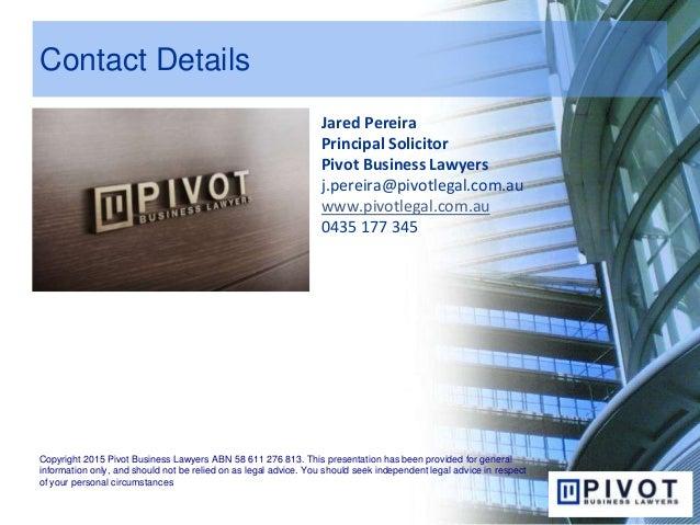 Contact Details Jared Pereira Principal Solicitor Pivot Business Lawyers j.pereira@pivotlegal.com.au www.pivotlegal.com.au...