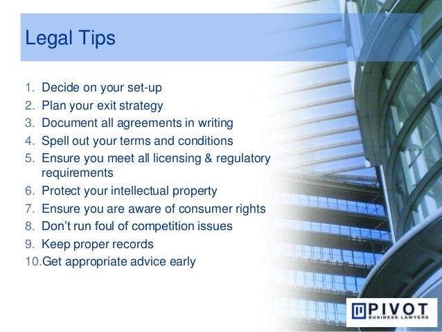 Legal Tips 1. Decide on your set-up 2. Plan your exit strategy 3. Document all agreements in writing 4. Spell out your ter...