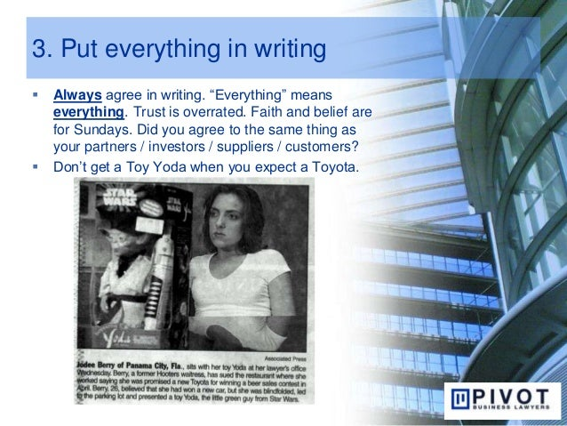 """3. Put everything in writing  Always agree in writing. """"Everything"""" means everything. Trust is overrated. Faith and belie..."""