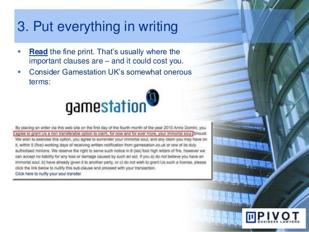 3. Put everything in writing  Read the fine print. That's usually where the important clauses are – and it could cost you...