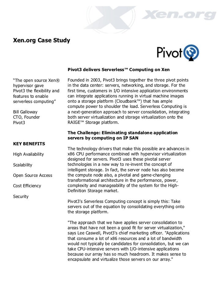 "Xen.org Case Study                             Pivot3 delivers Serverless™ Computing on Xen""The open source Xen®        Fo..."