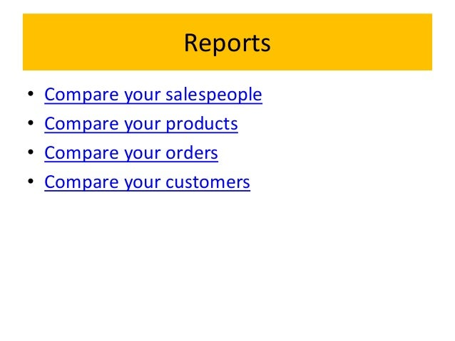 Reports• Compare your salespeople• Compare your products• Compare your orders• Compare your customers