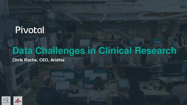 Data Challenges in Clinical Research Chris Roche, CEO, Aridhia