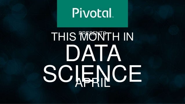 THIS MONTH IN DATA SCIENCEAPRIL PRESENTS