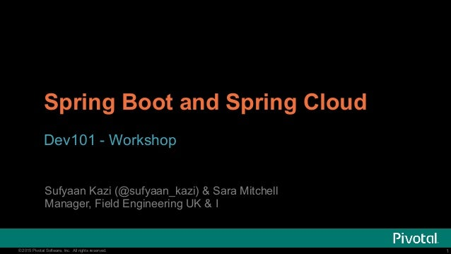1© 2015 Pivotal Software, Inc. All rights reserved. 1© 2015 Pivotal Software, Inc. All rights reserved. Spring Boot and Sp...