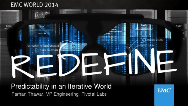 1© Copyright 2014 EMC Corporation. All rights reserved. Predictability in an Iterative World Farhan Thawar, VP Engineering...