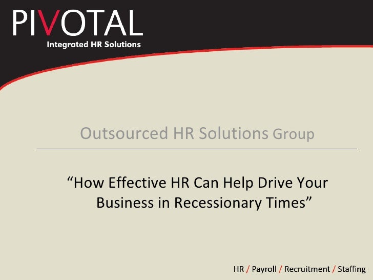 "<ul><li>Outsourced HR Solutions  Group </li></ul><ul><li>""How Effective HR Can Help Drive Your Business in Recessionary Ti..."