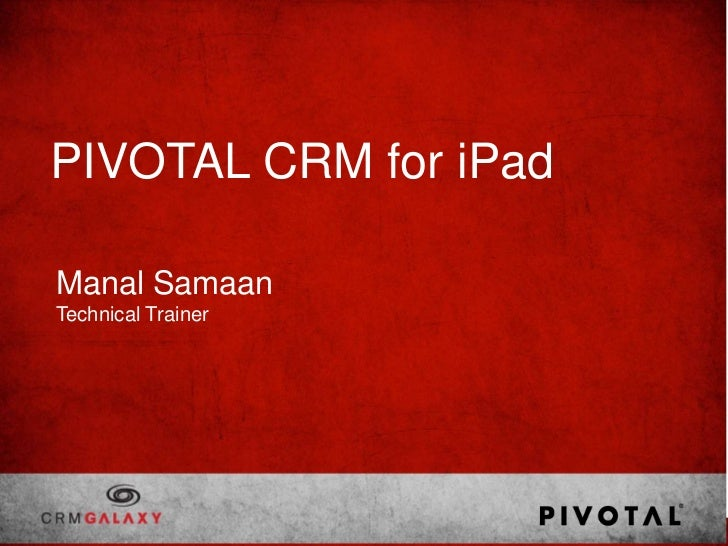 PIVOTAL CRM for iPadManal SamaanTechnical Trainer