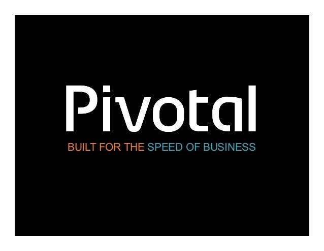 BUILT FOR THE SPEED OF BUSINESS  Pivotal Confidential–Internal Use Only  1