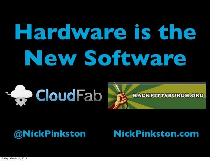 Hardware is the           New Software                          Text          @NickPinkston          NickPinkston.comFrida...