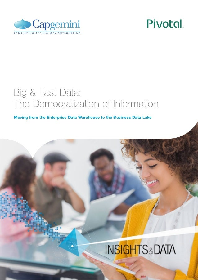 Big & Fast Data: The Democratization of Information Moving from the Enterprise Data Warehouse to the Business Data Lake