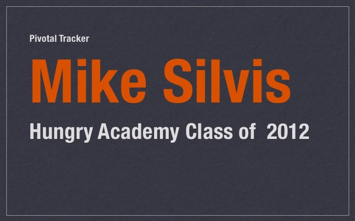 Pivotal TrackerMike SilvisHungry Academy Class of 2012