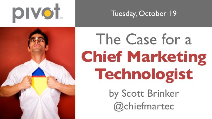 Tuesday, October 19 The Case for aChief Marketing Technologist   by Scott Brinker    @chiefmartec
