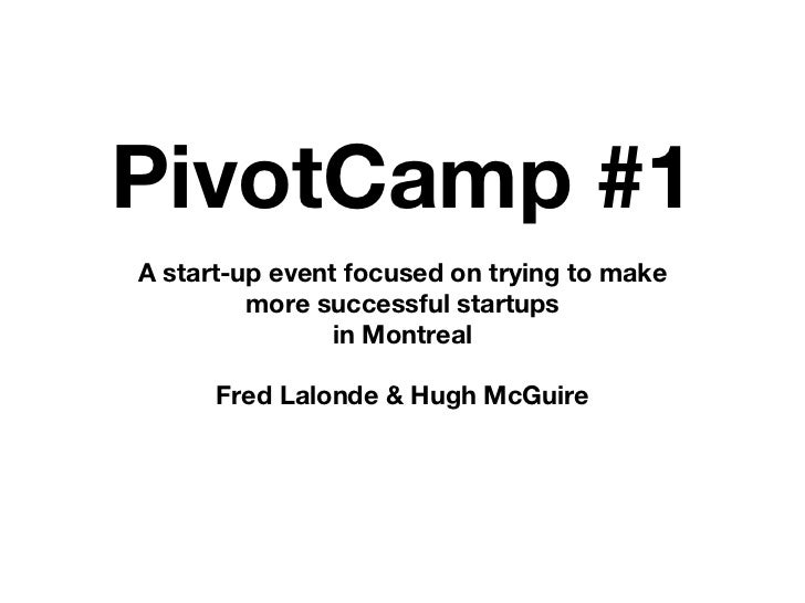 PivotCamp #1A start-up event focused on trying to make         more successful startups                in Montreal      Fr...