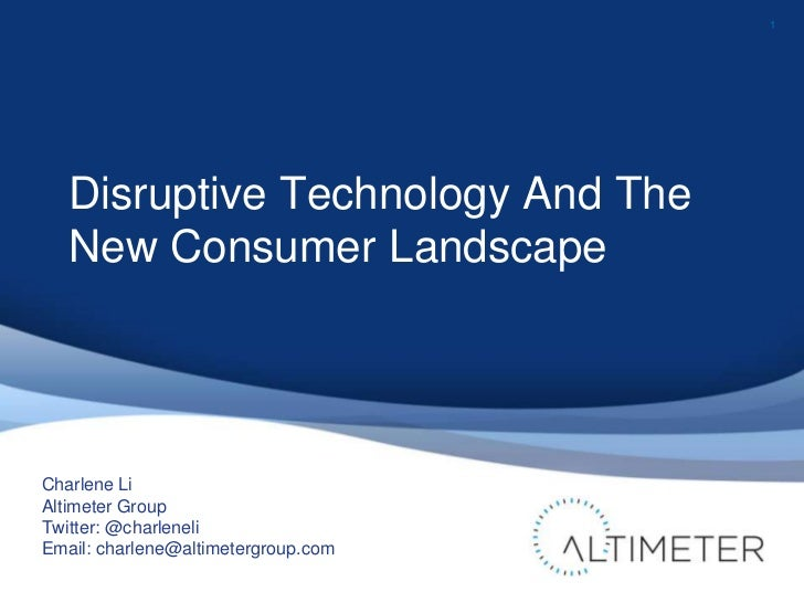 1<br />Disruptive Technology And The New Consumer Landscape<br />Charlene Li<br />Altimeter Group<br />Twitter: @charlenel...