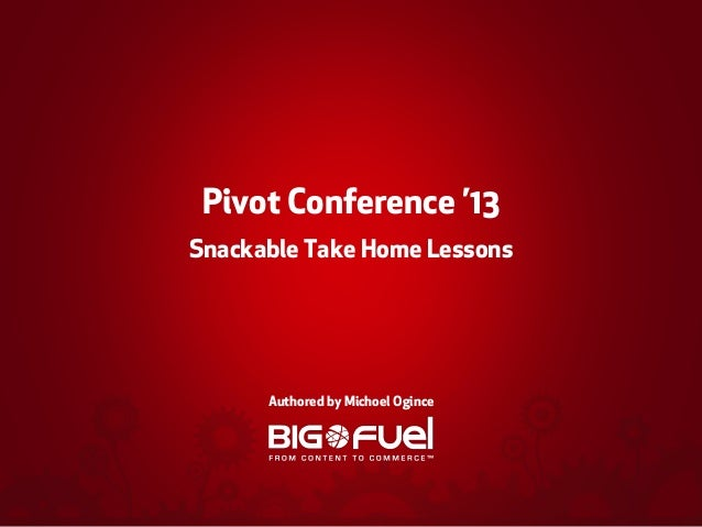 Pivot Conference '13 Snackable Take Home Lessons  Authored by Michoel Ogince