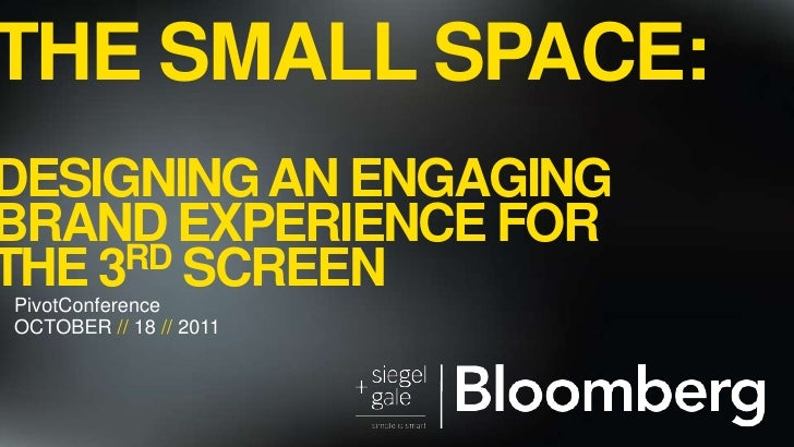The small space:designing an engaging brand experience for the 3rd screen<br />PivotConference<br />October // 18 // 2011<...