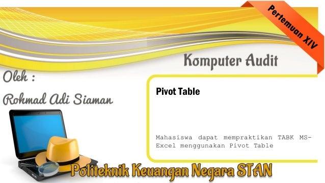 Pivot Table Mahasiswa dapat mempraktikan TABK MS- Excel menggunakan Pivot Table