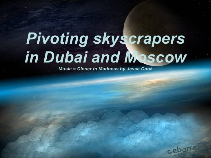 Pivoting skyscrapers in Dubai and Moscow Music = Closer to Madness by Jesse Cook