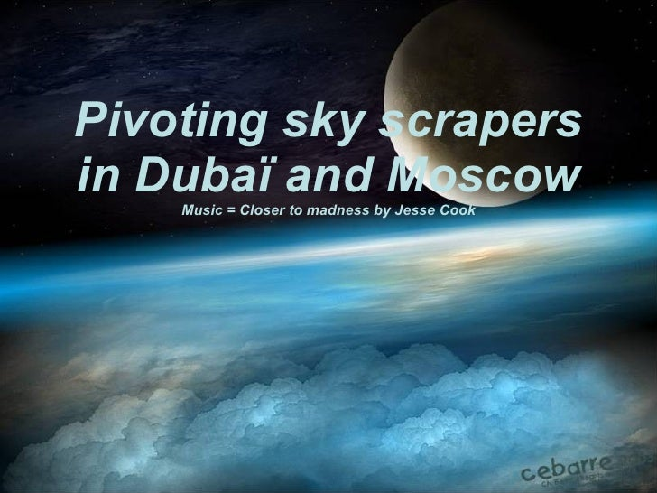 Pivoting sky scrapers in Dubaï and Moscow Music = Closer to madness by Jesse Cook