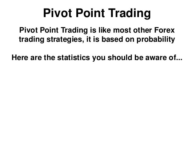 Pivot Point Trading Pivot Point Trading is like most other Forex trading strategies, it is based on probability Here are t...