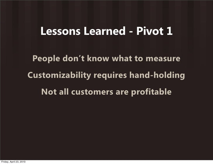 Lessons Learned - Pivot 1                            People don't know what to measure                          Customizab...