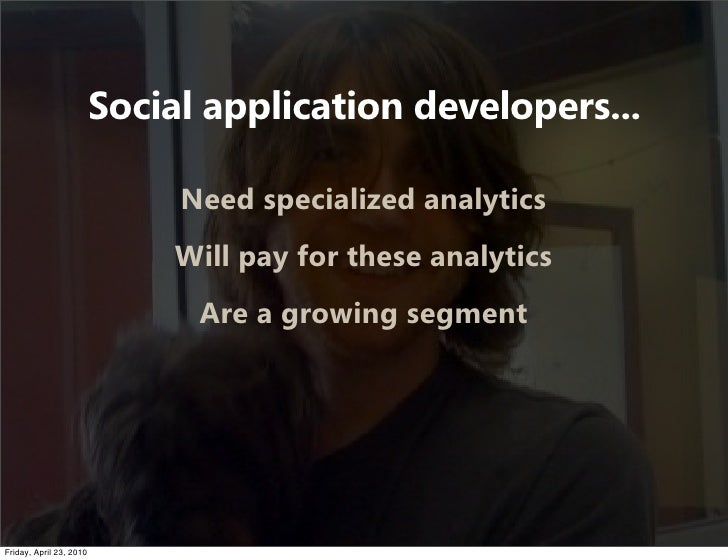Social application developers...                                Need specialized analytics                               W...