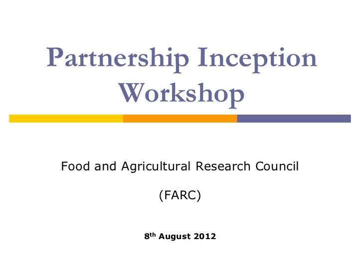 Partnership Inception     Workshop Food and Agricultural Research Council                 (FARC)              8th August 2...