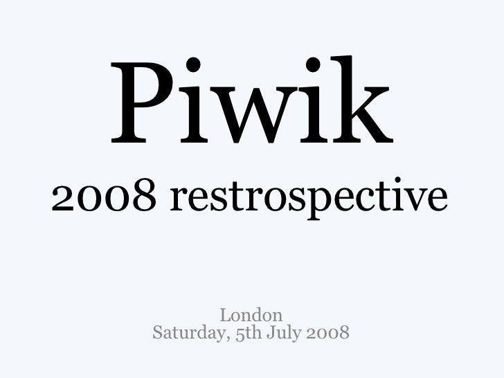 Piwik 2008 restrospective London Saturday, 5th July 2008
