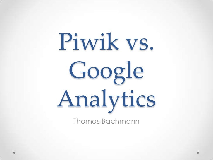Piwik vs. Google Analytics<br />Thomas Bachmann<br />