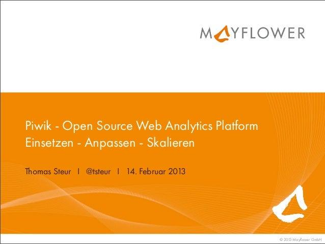 Piwik - Open Source Web Analytics PlatformEinsetzen - Anpassen - SkalierenThomas Steur I @tsteur I 14. Februar 2013       ...