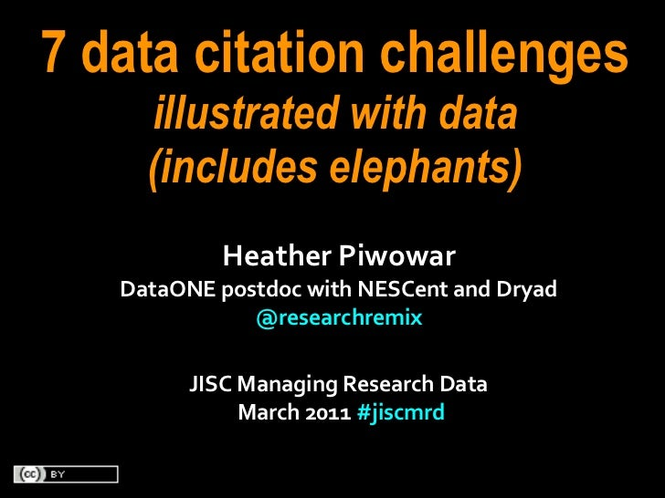 7 data citation challenges      illustrated with data      (includes elephants)               Heather Piwowar   DataONE...