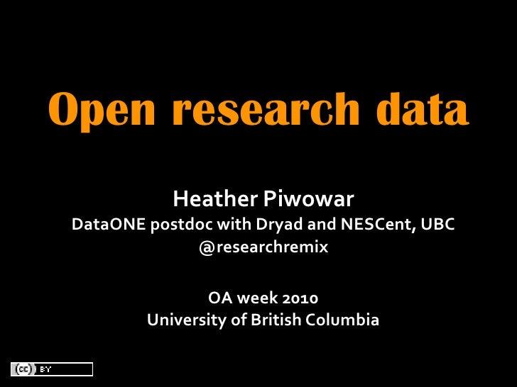 Open research data             HeatherPiwowar  DataONEpostdocwithDryadandNESCent,UBC               @researchremix  ...