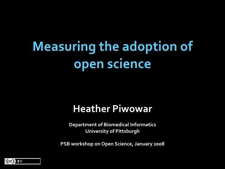 Measuringtheadoptionof      openscience            HeatherPiwowar        DepartmentofBiomedicalInformatics       ...
