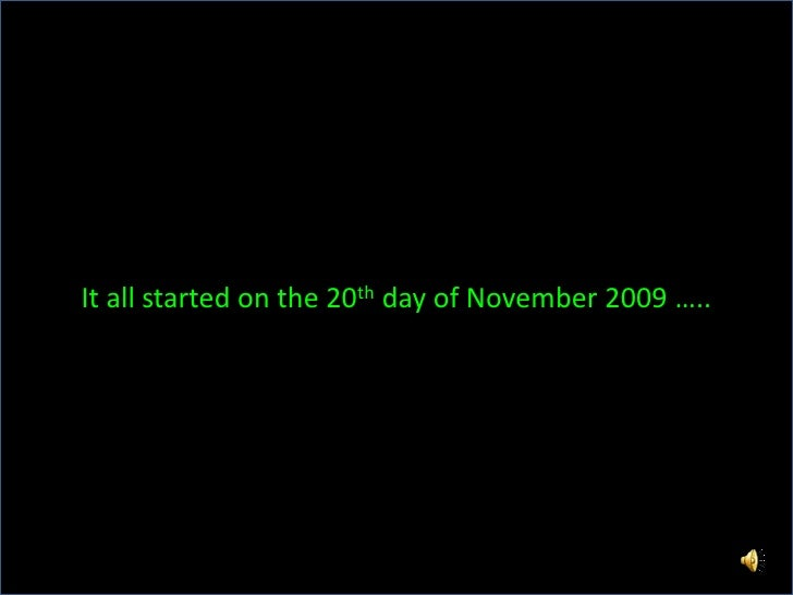 It all started on the 20th day of November 2009 …..<br />