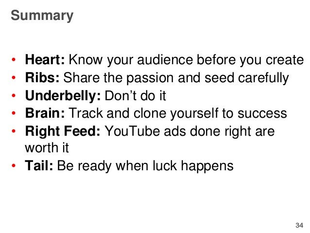 Summary• Heart: Know your audience before you create• Ribs: Share the passion and seed carefully• Underbelly: Don't do it•...