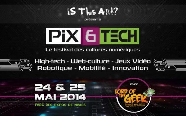 Pix & Tech est un nouveau salon dédié aux cultures numériques et à l'innovation. Son ambition est de présenter au grand pu...