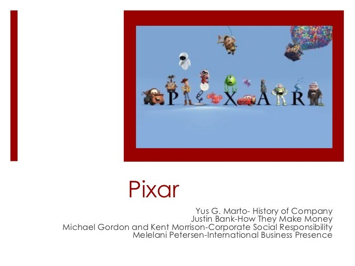 Pixar Yus G. Marto- History of Company Justin Bank-How They Make Money Michael Gordon and Kent Morrison-Corporate Social R...