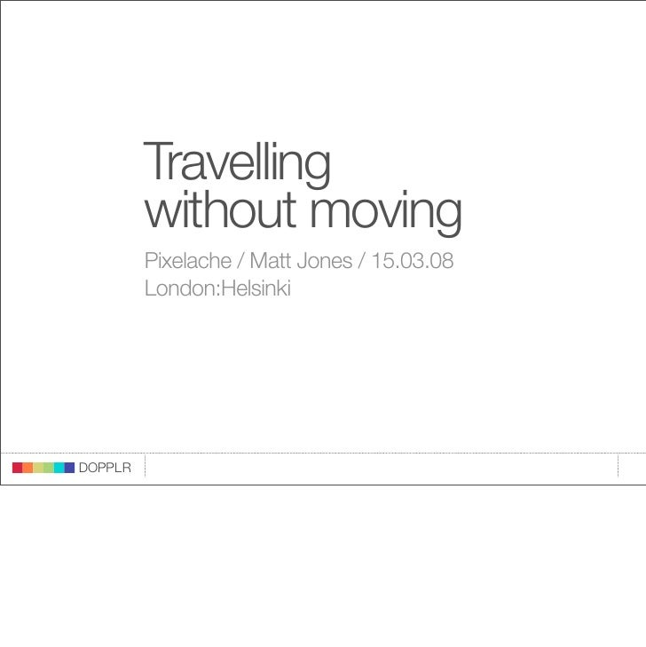 Travelling                    without moving                    Pixelache / Matt Jones / 15.03.08                    Londo...