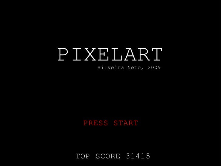 PIXELART      Silveira Neto, 2009       PRESS START    TOP SCORE 31415