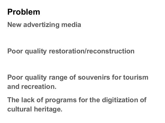 Problem New advertizing media Poor quality restoration/reconstruction Poor quality range of souvenirs for tourism and recr...