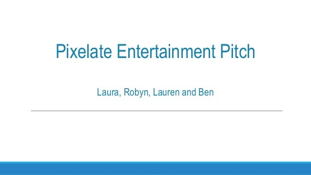 Pixelate Entertainment Pitch Laura, Robyn, Lauren and Ben