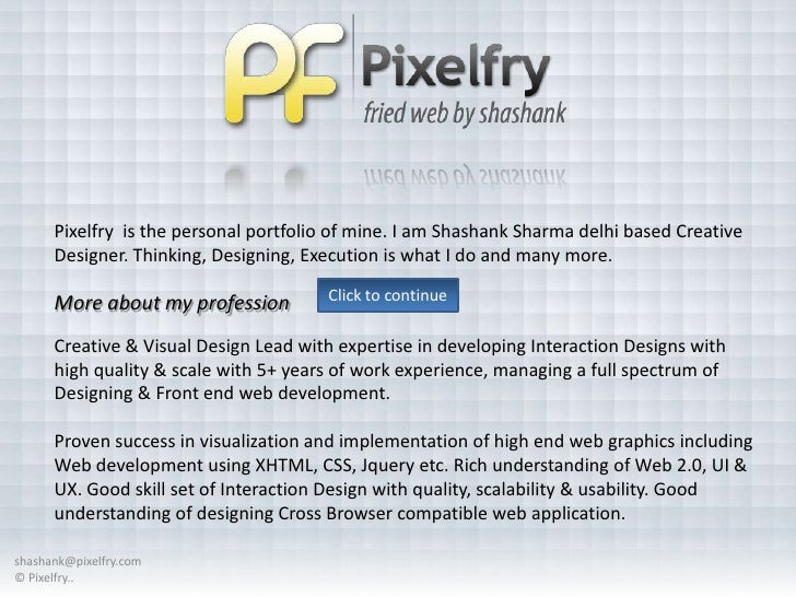 Pixelfry is the personal portfolio of mine. I am Shashank Sharma delhi based Creative      Designer. Thinking, Designing, ...
